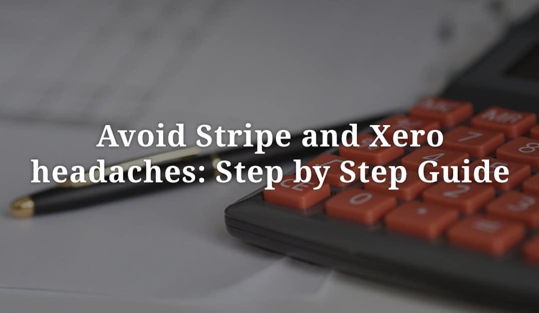 Avoid Stripe and Xero headaches: Step by Step Guide