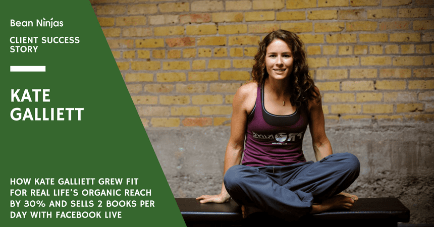 How Kate Galliett grew Fit For Real Life's organic reach by 30% and sells 2 books per day with Facebook Live
