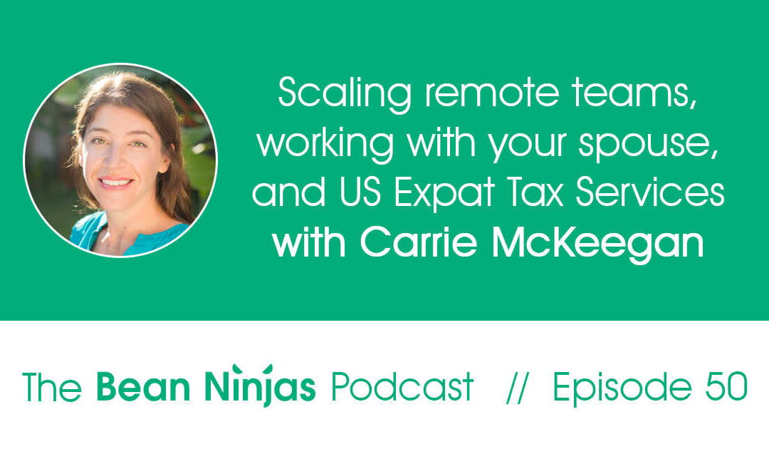 50.  Scaling remote teams, working with your spouse, and US Expat Tax Services with Carrie McKeegan