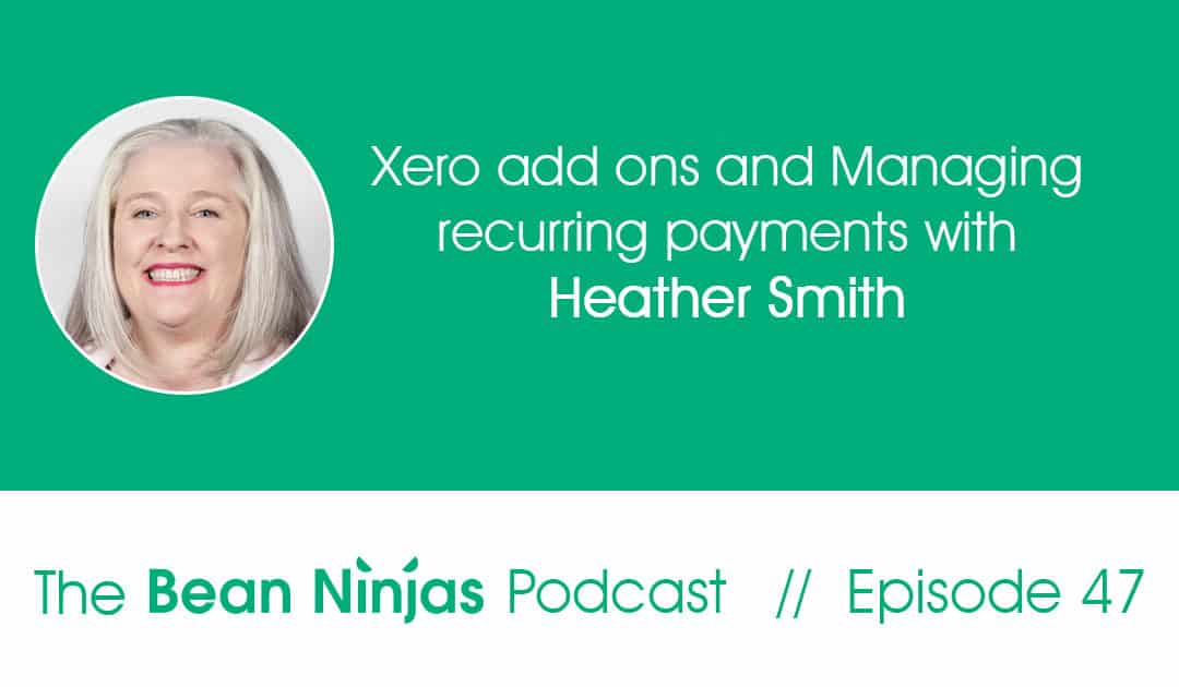 47. Xero add ons and Managing recurring payments with Heather Smith
