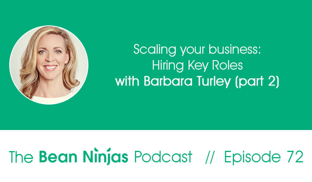 72. Scaling your business: Hiring Key Roles with Barbara Turley