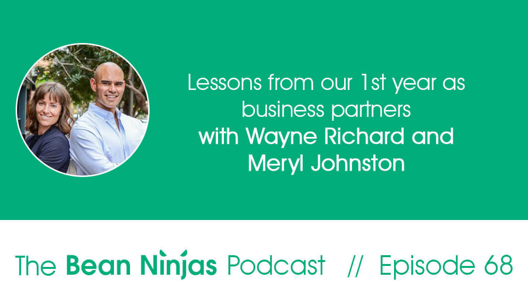 68. Lessons from our 1st year as business partners with Wayne Richard and Meryl Johnston of Bean Ninjas