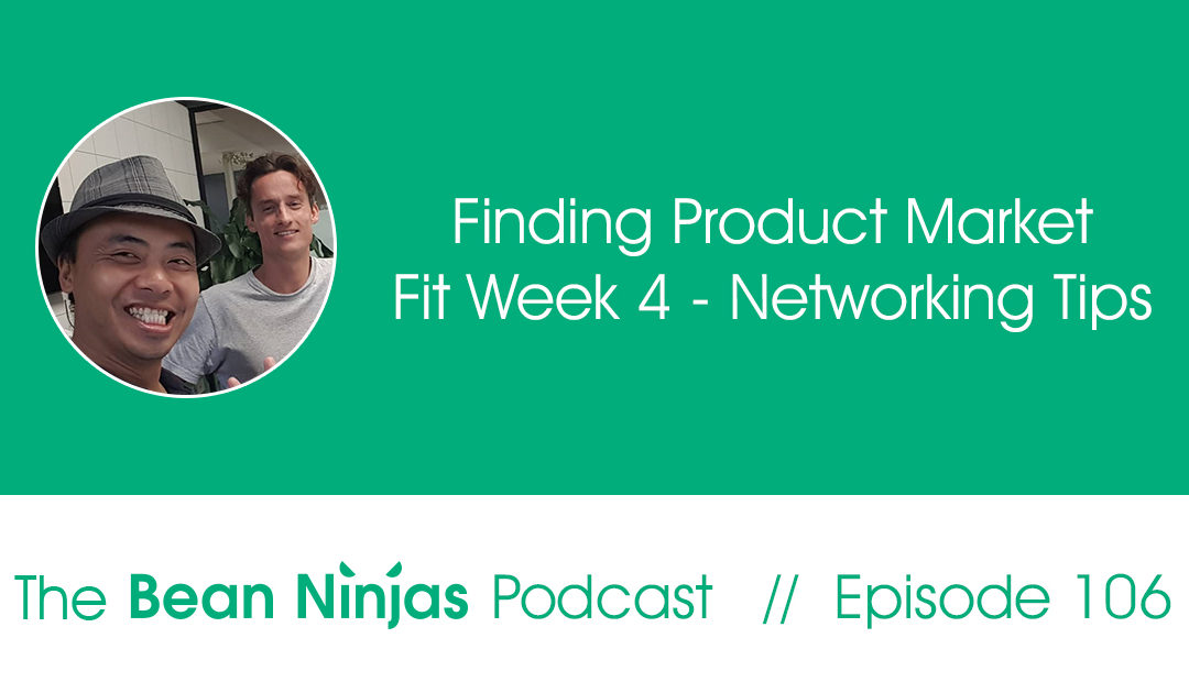 106. Finding Product Market Fit Week 4 – Networking Tips