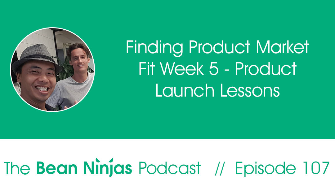 107. Finding Product Market Fit Week 5 – Product Launch Lessons